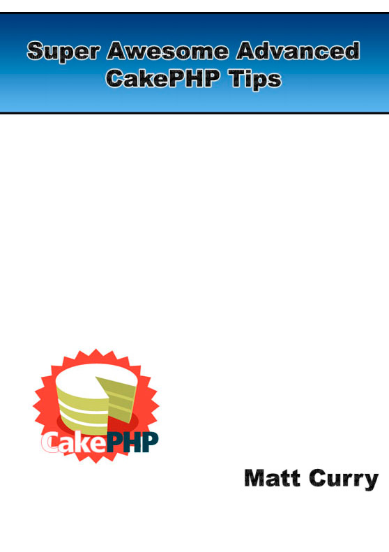Super Awesome Advanced CakePHP Tips