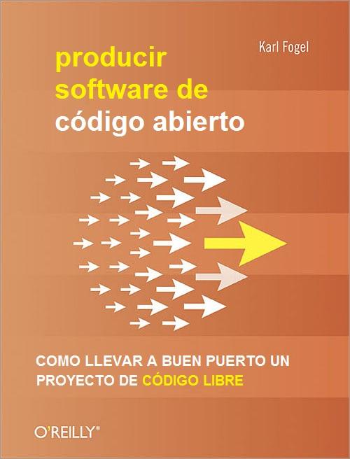 Producir Software de Código Abierto: Como Llevar a Buen Puerto un Proyecto de Código Libre