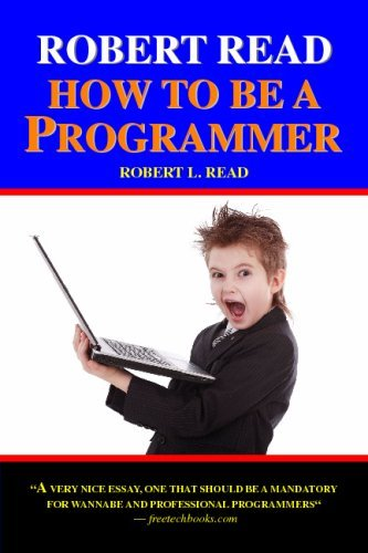 How to be a Programmer: A Short, Comprehensive, and Personal Summary