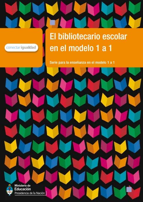 El bibliotecario escolar. Serie para la enseñanza en el modelo 1 a 1