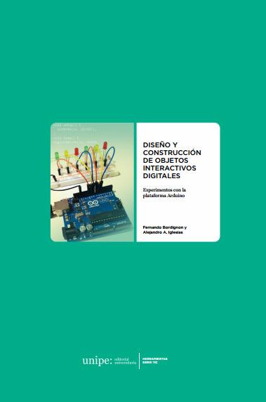 Diseño y construcción de objetos interactivos digitales: Experimentos con la plataforma Arduino