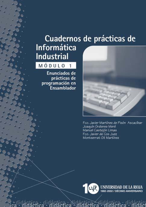 Cuadernos de prácticas de informática industrial. Módulo 1: enunciados de prácticas de programación en ensamblador