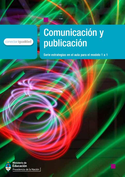 Comunicación y publicación. Serie estrategias en el aula para el modelo 1 a 1