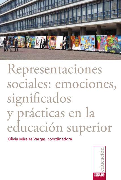Representaciones sociales : emociones, significados y prácticas en la educación superior