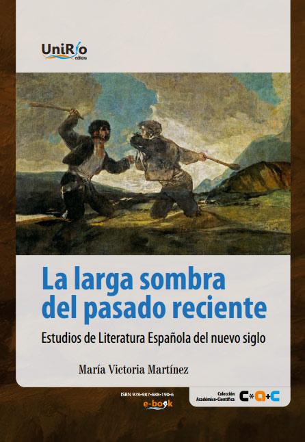 La larga sombra del pasado reciente : estudios de literatura española del nuevo siglo