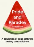 Pride and Paradev: A collection of agile software testing contradictions