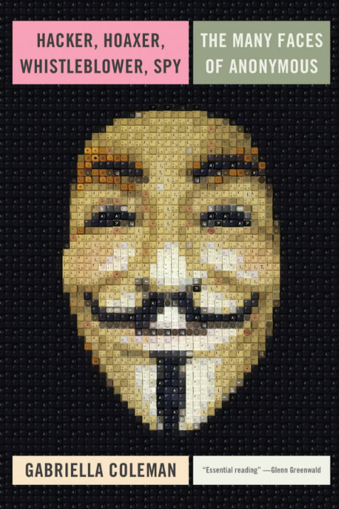 Hacker, hoaxer, whistleblower, spy. The many faces of Anonymous