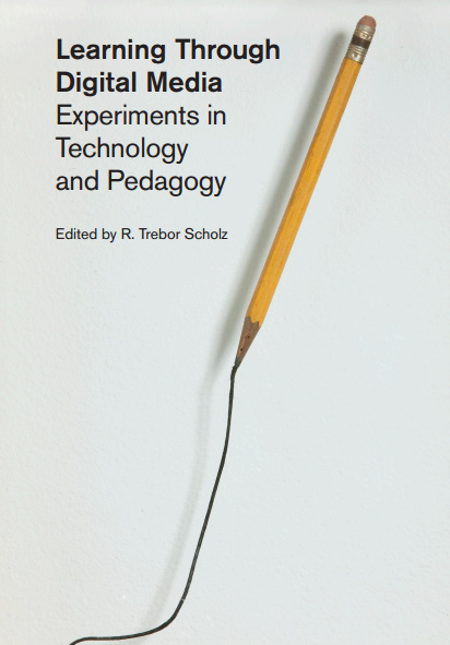 Learning Through Digital Media. Experiments in Technology and Pedagogy