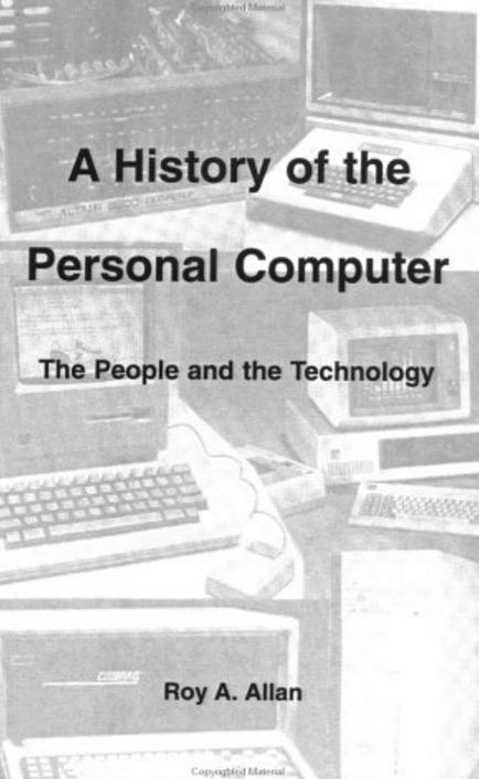 A History Of The Personal Computer. The People and the Technology