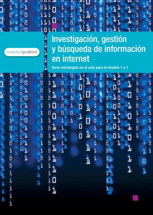 Investigación, gestión y búsqueda de información en Internet. Serie estrategias en el aula para el modelo 1 a 1