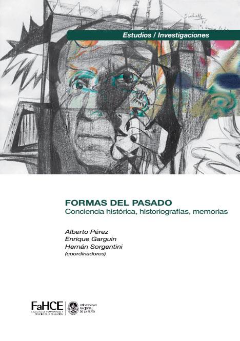 Formas del pasado : Conciencia histórica, historiografías, memorias